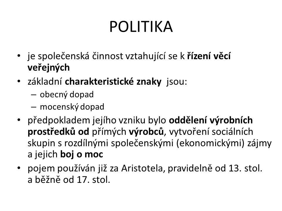 POLITIKA je společenská činnost vztahující se k řízení věcí veřejných