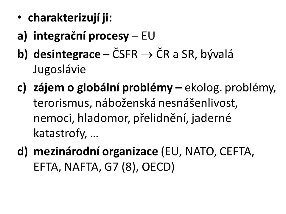 charakterizují ji: integrační procesy – EU. desintegrace – ČSFR  ČR a SR, bývalá Jugoslávie.