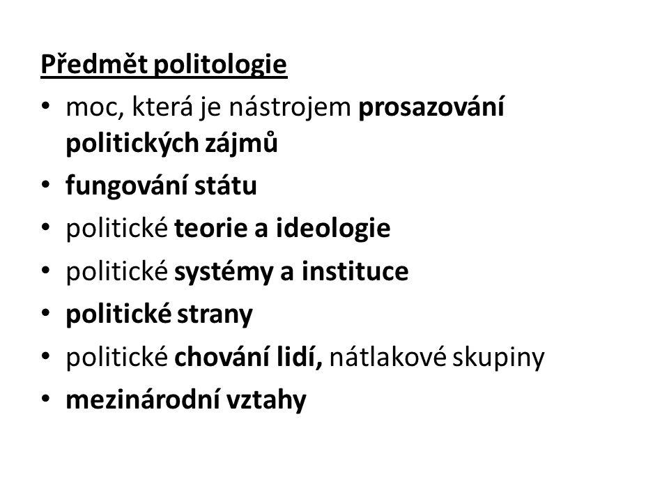 Předmět politologie moc, která je nástrojem prosazování politických zájmů. fungování státu. politické teorie a ideologie.