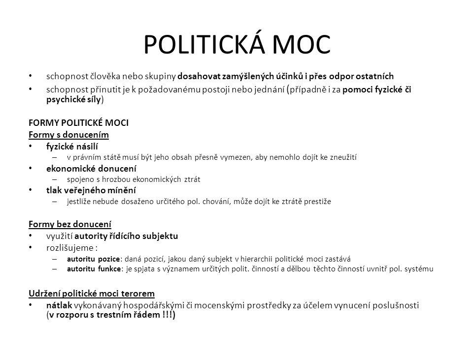 POLITICKÁ MOC schopnost člověka nebo skupiny dosahovat zamýšlených účinků i přes odpor ostatních.