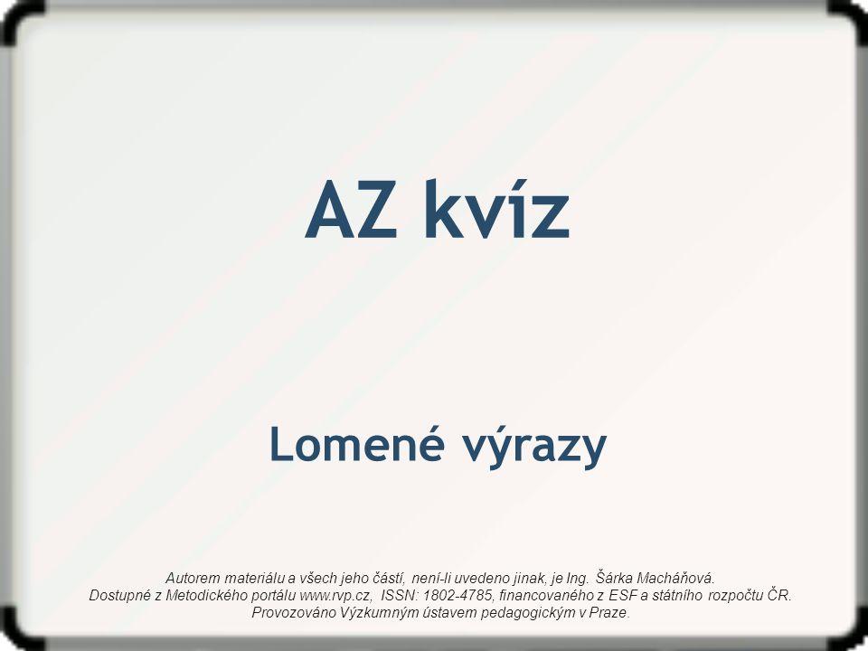 AZ kvíz Lomené výrazy. Autorem materiálu a všech jeho částí, není-li uvedeno jinak, je Ing. Šárka Macháňová.