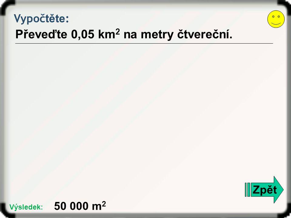 Převeďte 0,05 km2 na metry čtvereční.