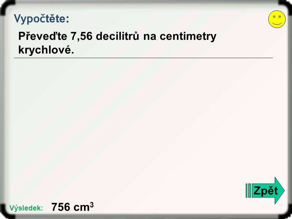Převeďte 7,56 decilitrů na centimetry krychlové.