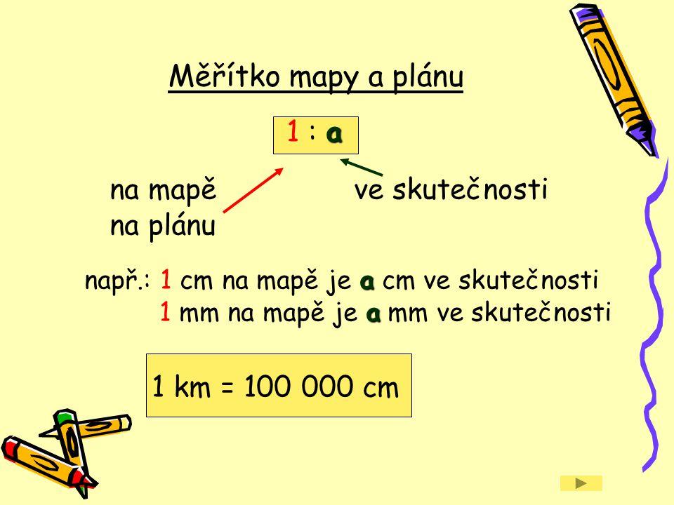 Měřítko mapy a plánu 1 : a na mapě ve skutečnosti na plánu