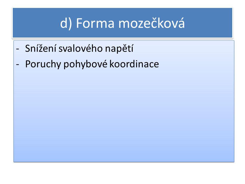 d) Forma mozečková Snížení svalového napětí
