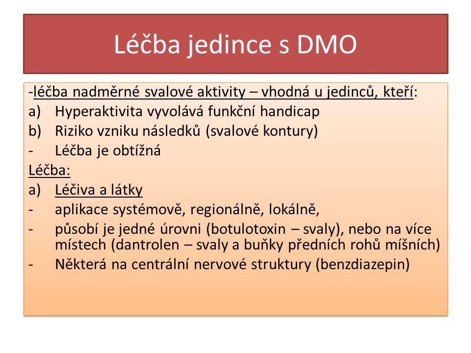 Léčba jedince s DMO -léčba nadměrné svalové aktivity – vhodná u jedinců, kteří: Hyperaktivita vyvolává funkční handicap.