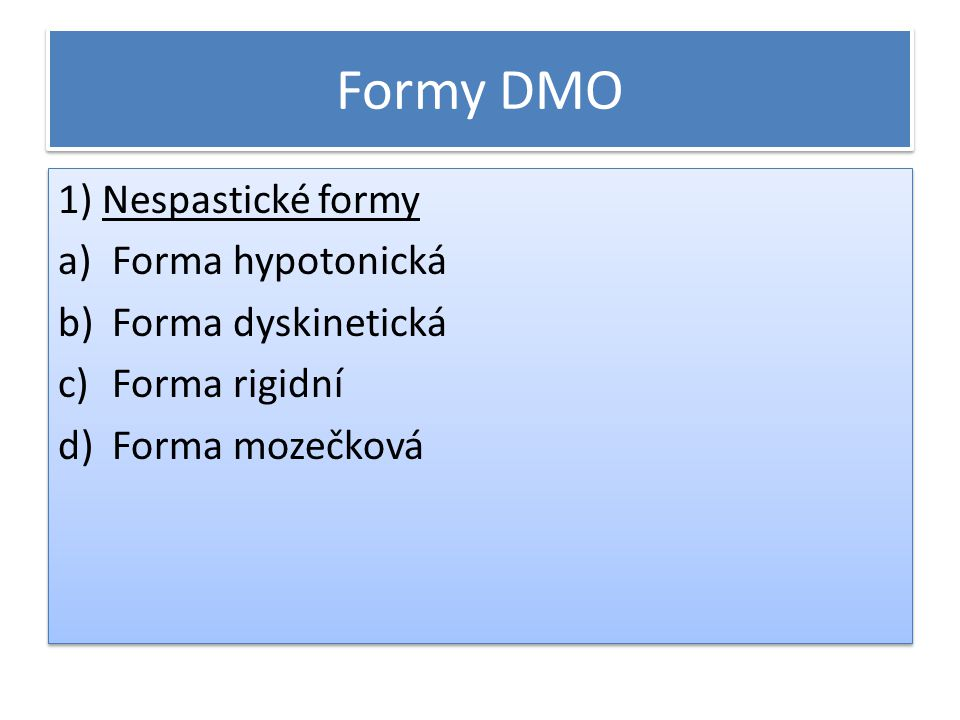 Formy DMO 1) Nespastické formy Forma hypotonická Forma dyskinetická