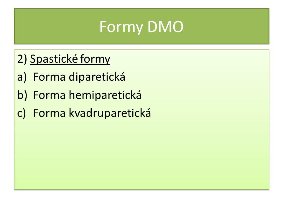 Formy DMO 2) Spastické formy Forma diparetická Forma hemiparetická