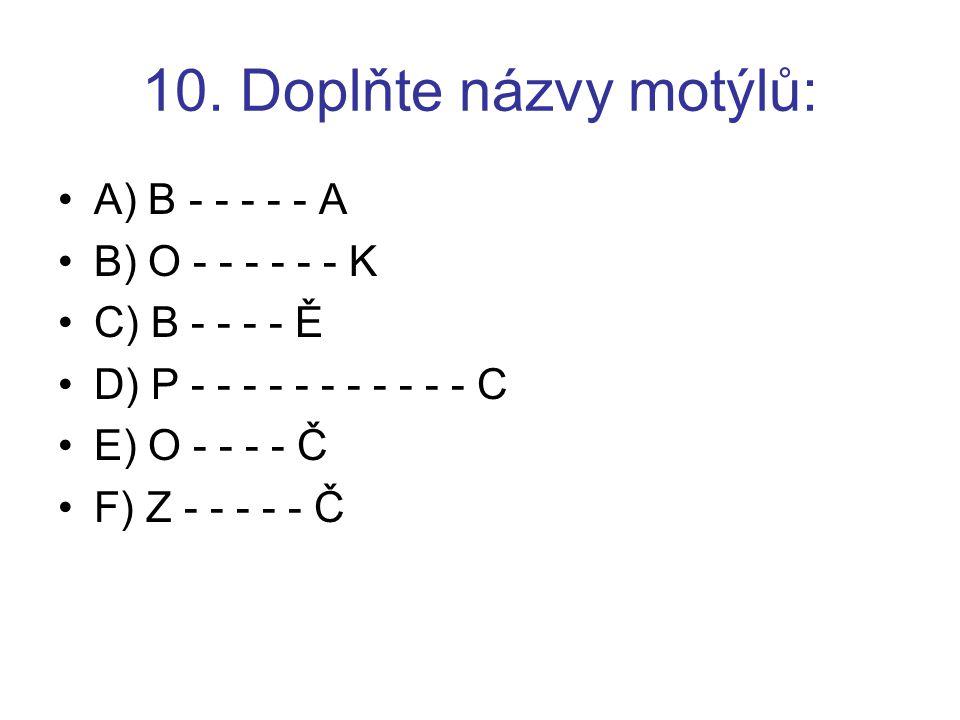 10. Doplňte názvy motýlů: A) B - - - - - A B) O - - - - - - K