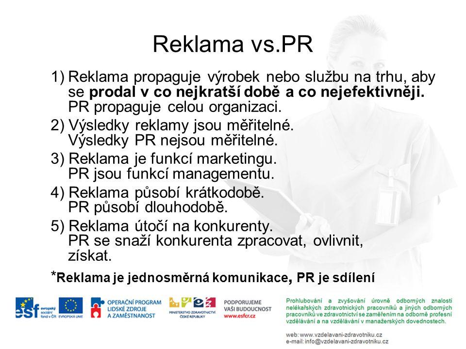 Reklama vs.PR 1) Reklama propaguje výrobek nebo službu na trhu, aby se prodal v co nejkratší době a co nejefektivněji. PR propaguje celou organizaci.