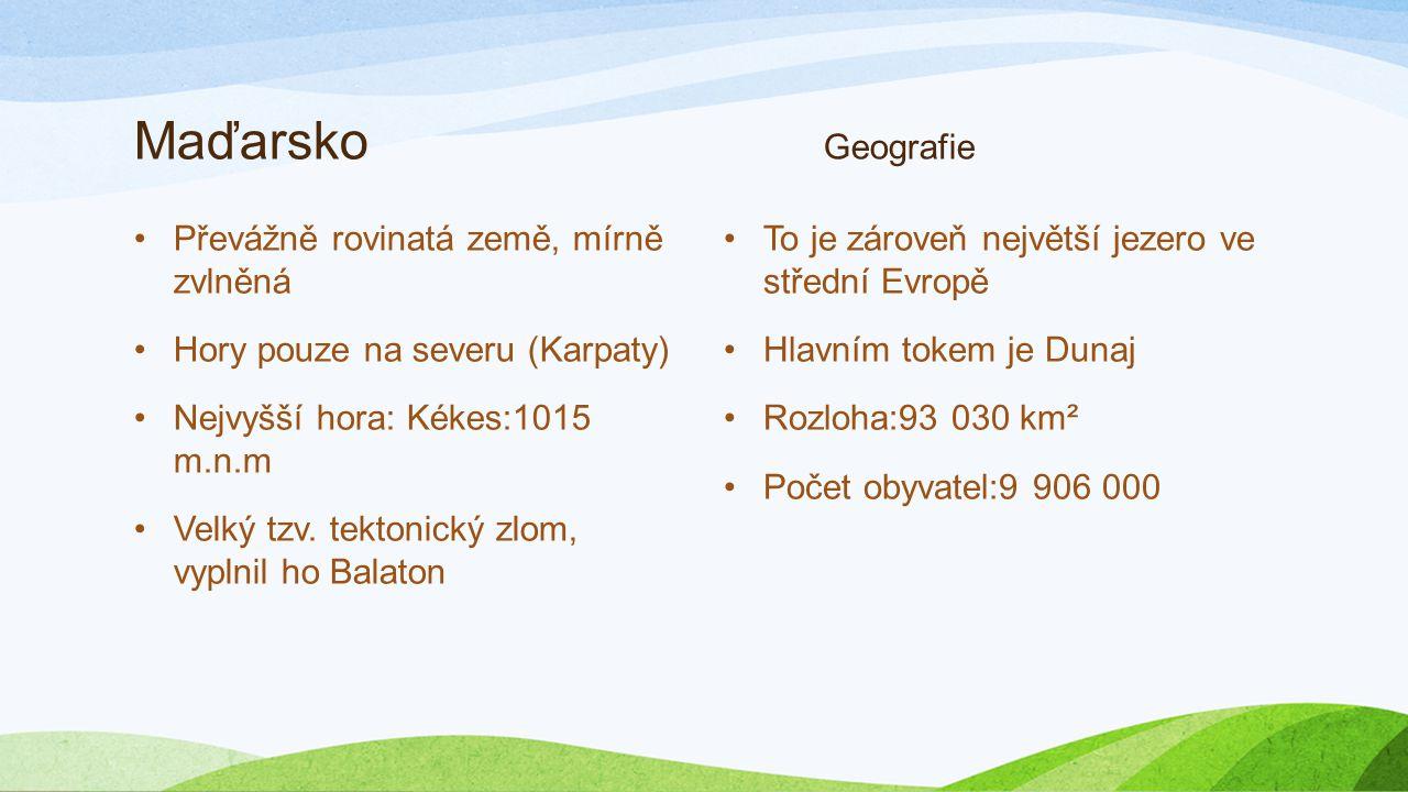 Maďarsko Geografie Převážně rovinatá země, mírně zvlněná