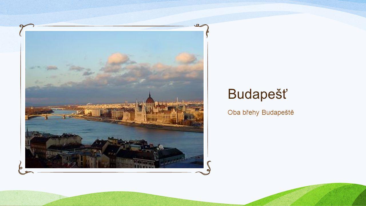 Budapešť Oba břehy Budapeště