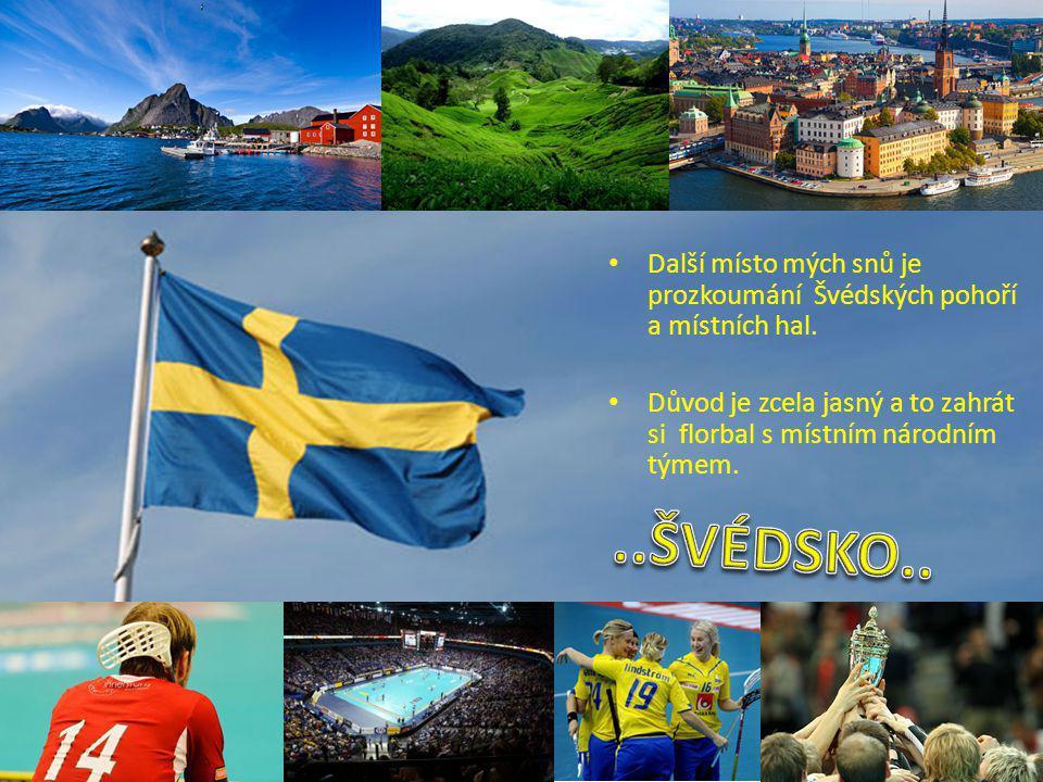 Další místo mých snů je prozkoumání Švédských pohoří a místních hal.