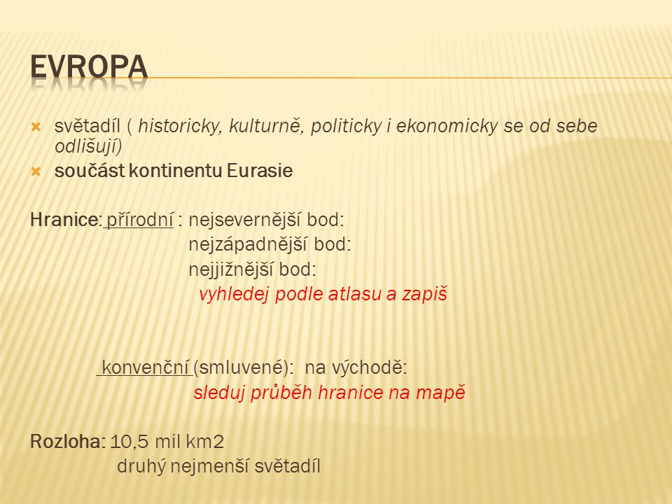 Evropa světadíl ( historicky, kulturně, politicky i ekonomicky se od sebe odlišují) součást kontinentu Eurasie.