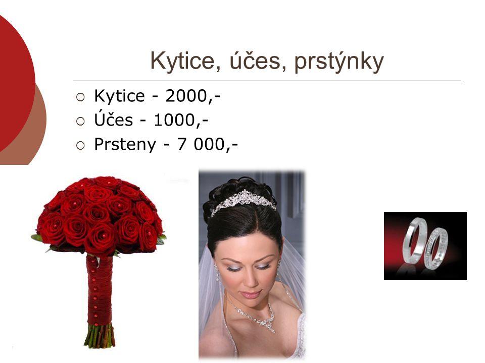 Kytice, účes, prstýnky Kytice - 2000,- Účes - 1000,- Prsteny - 7 000,-