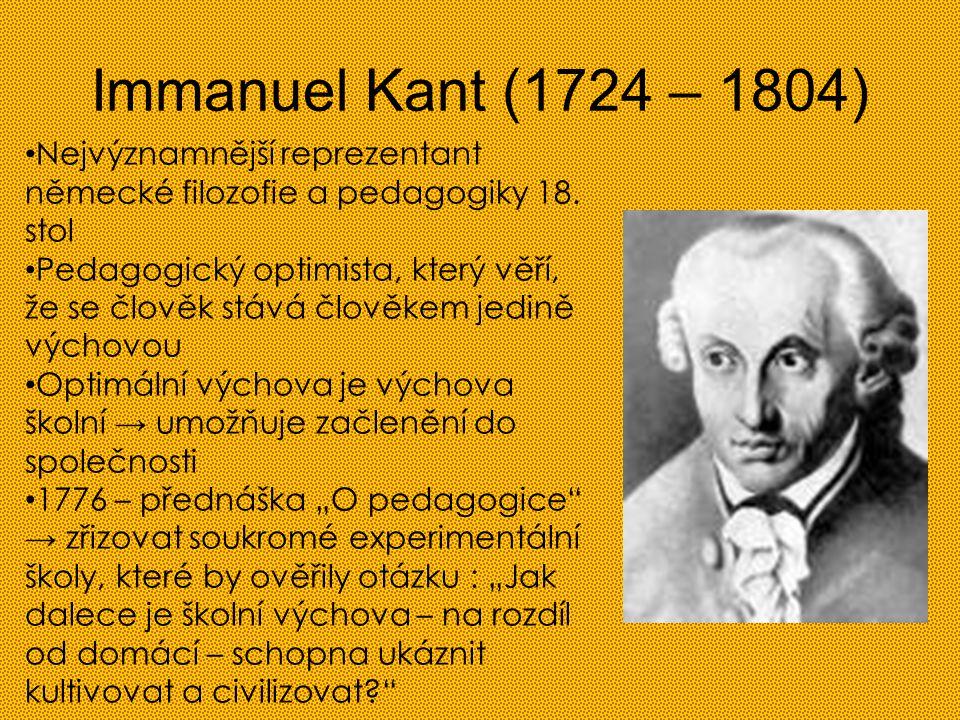 Immanuel Kant (1724 – 1804) Nejvýznamnější reprezentant německé filozofie a pedagogiky 18. stol.