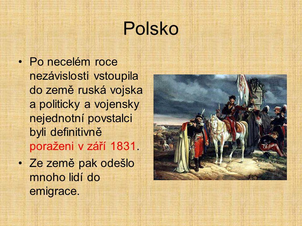 Polsko Po necelém roce nezávislosti vstoupila do země ruská vojska a politicky a vojensky nejednotní povstalci byli definitivně poraženi v září 1831.