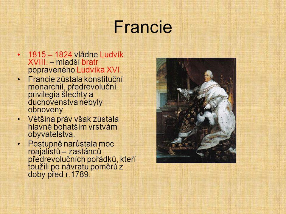 Francie 1815 – 1824 vládne Ludvík XVIII. – mladší bratr popraveného Ludvíka XVI.