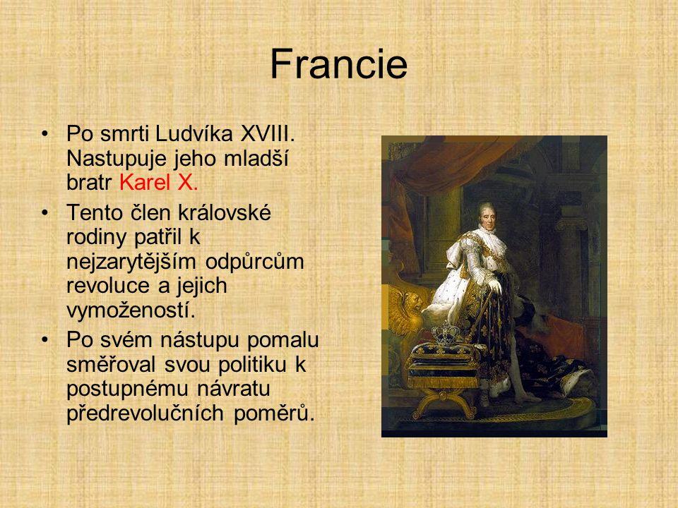 Francie Po smrti Ludvíka XVIII. Nastupuje jeho mladší bratr Karel X.