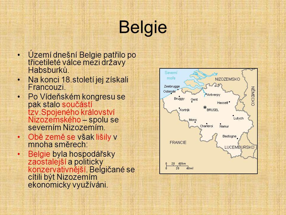 Belgie Území dnešní Belgie patřilo po třicetileté válce mezi državy Habsburků. Na konci 18.století jej získali Francouzi.