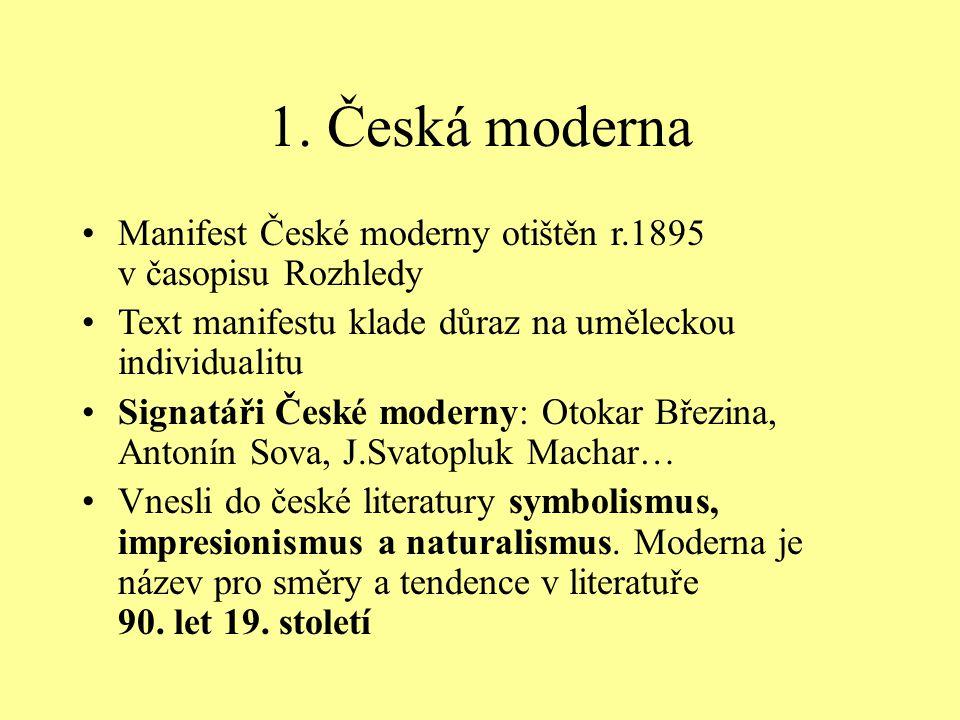1. Česká moderna Manifest České moderny otištěn r.1895 v časopisu Rozhledy. Text manifestu klade důraz na uměleckou individualitu.