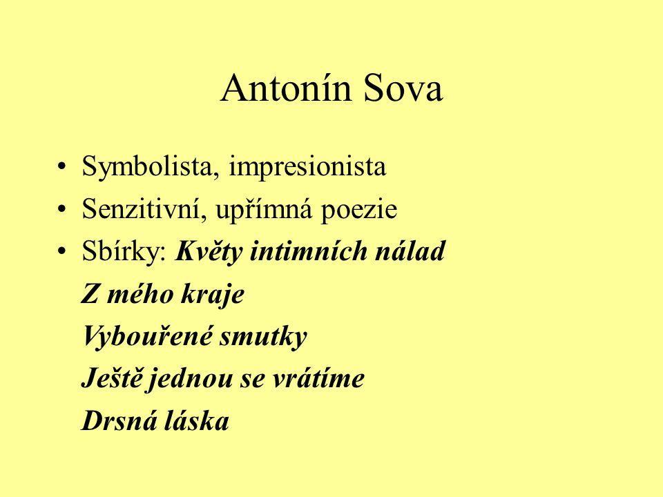 Antonín Sova Symbolista, impresionista Senzitivní, upřímná poezie