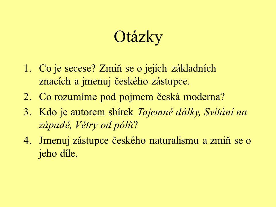 Otázky Co je secese Zmiň se o jejích základních znacích a jmenuj českého zástupce. Co rozumíme pod pojmem česká moderna