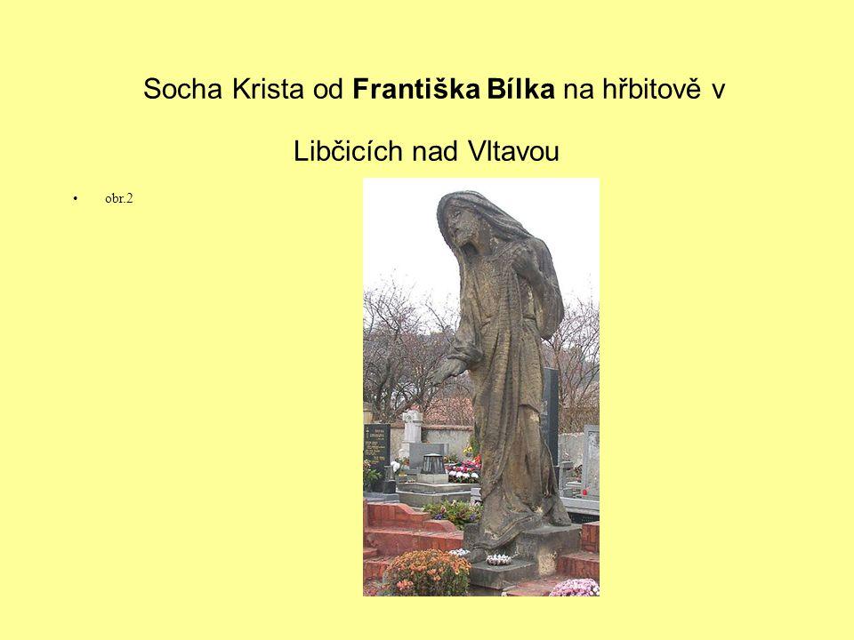Socha Krista od Františka Bílka na hřbitově v Libčicích nad Vltavou