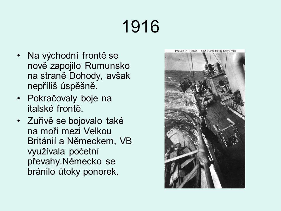 1916 Na východní frontě se nově zapojilo Rumunsko na straně Dohody, avšak nepříliš úspěšně. Pokračovaly boje na italské frontě.