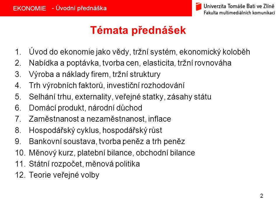 - Úvodní přednáška Témata přednášek. Úvod do ekonomie jako vědy, tržní systém, ekonomický koloběh.