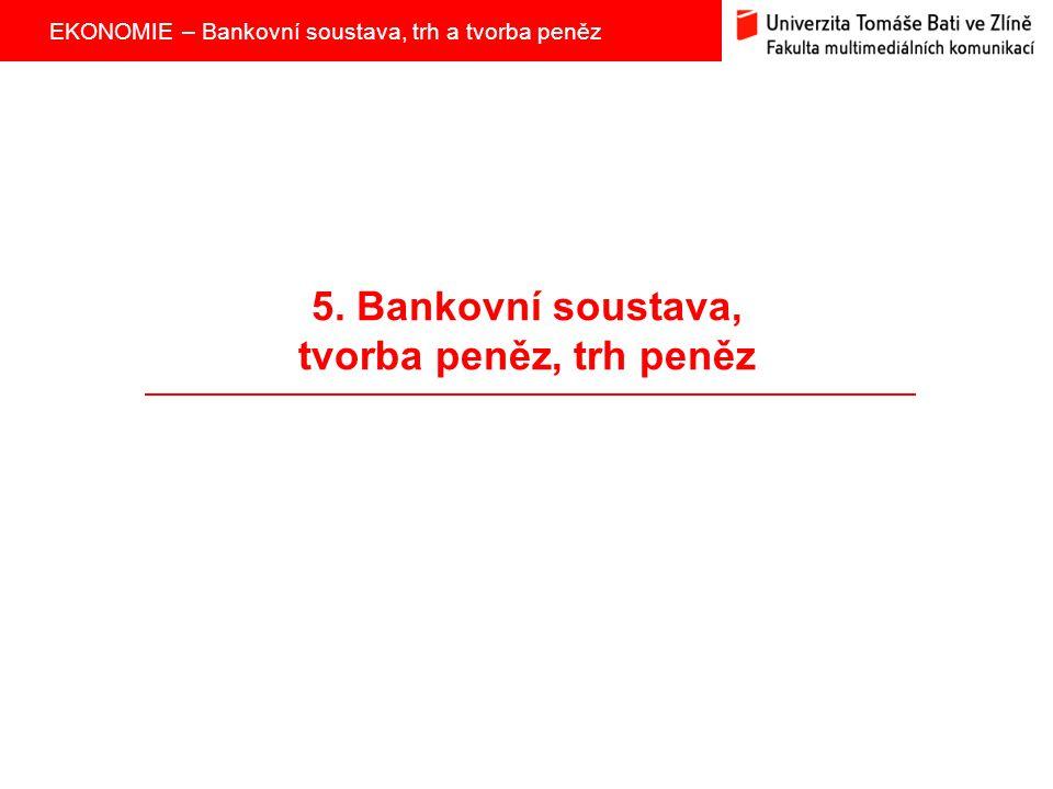 5. Bankovní soustava, tvorba peněz, trh peněz