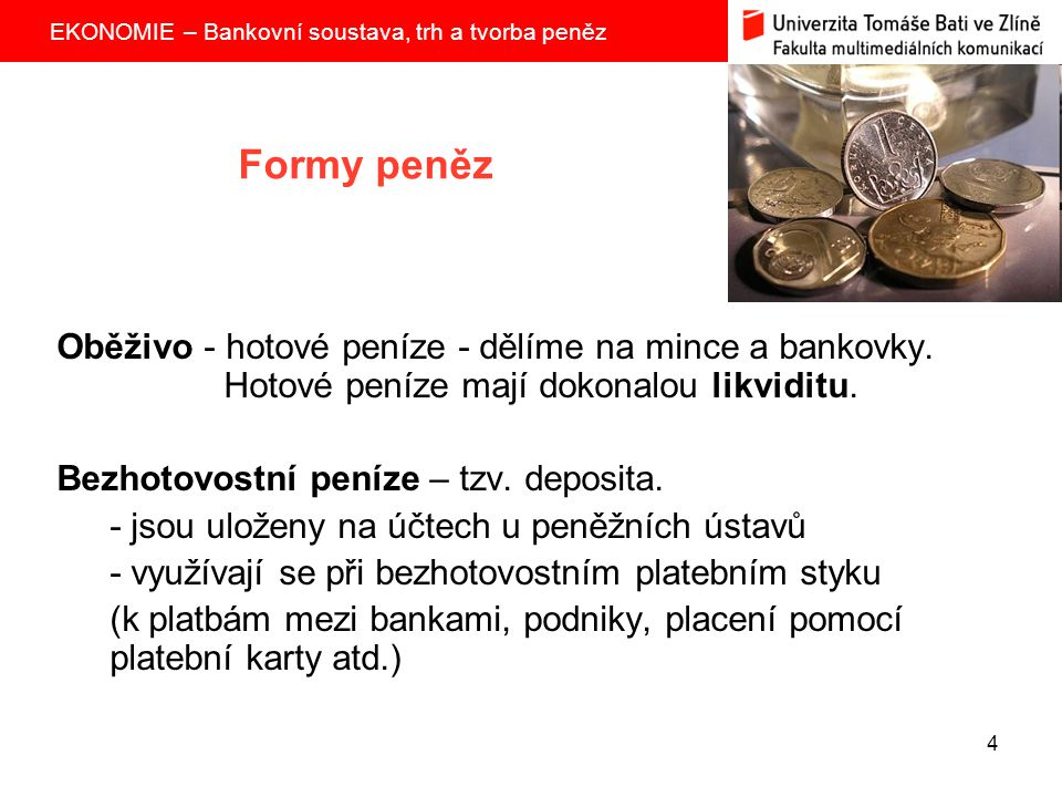 Formy peněz Oběživo - hotové peníze - dělíme na mince a bankovky. Hotové peníze mají dokonalou likviditu.