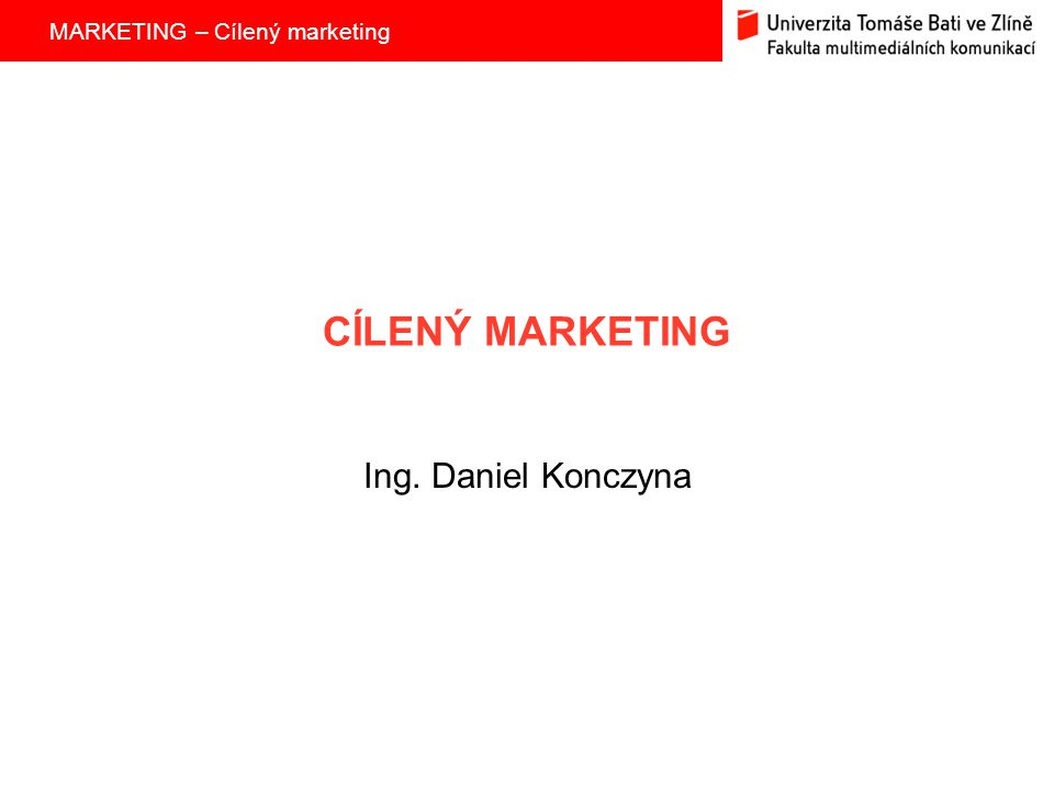 CÍLENÝ MARKETING Ing. Daniel Konczyna