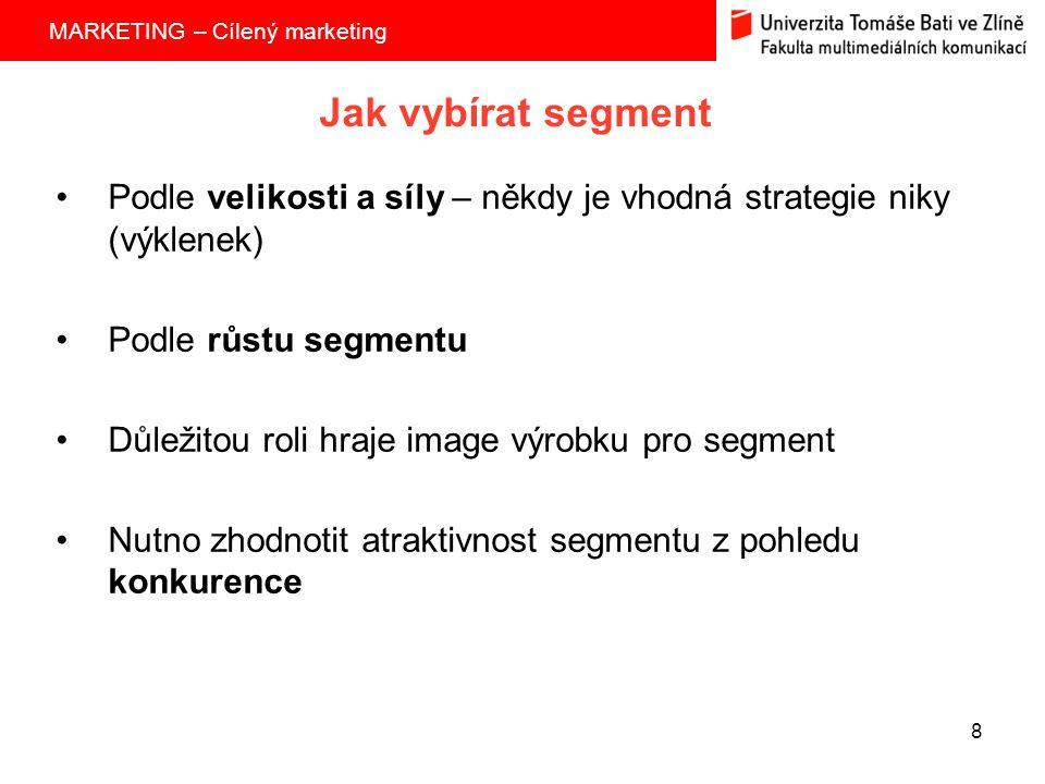 Jak vybírat segment Podle velikosti a síly – někdy je vhodná strategie niky (výklenek) Podle růstu segmentu.