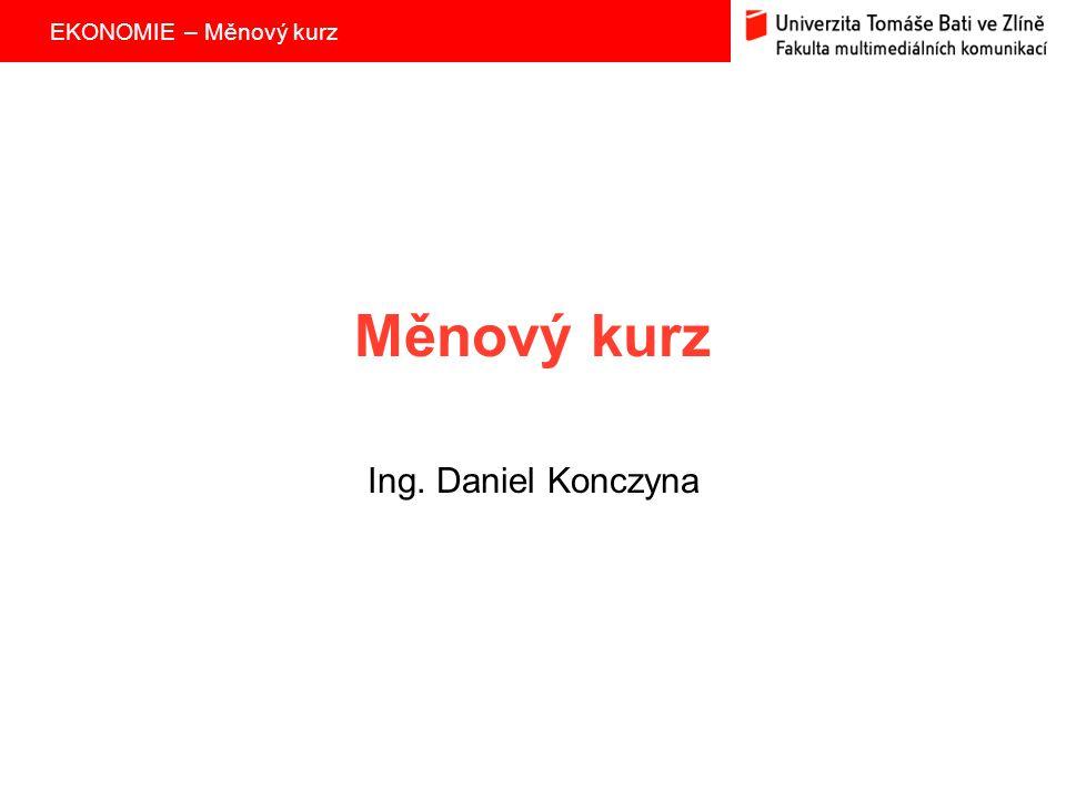 Měnový kurz Ing. Daniel Konczyna