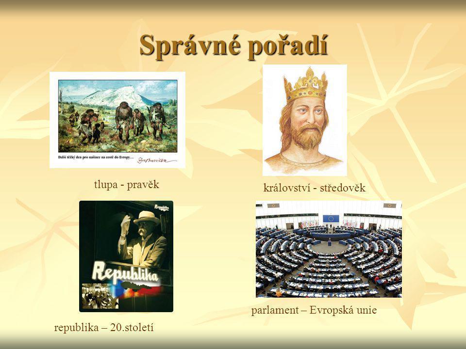 Správné pořadí tlupa - pravěk království - středověk