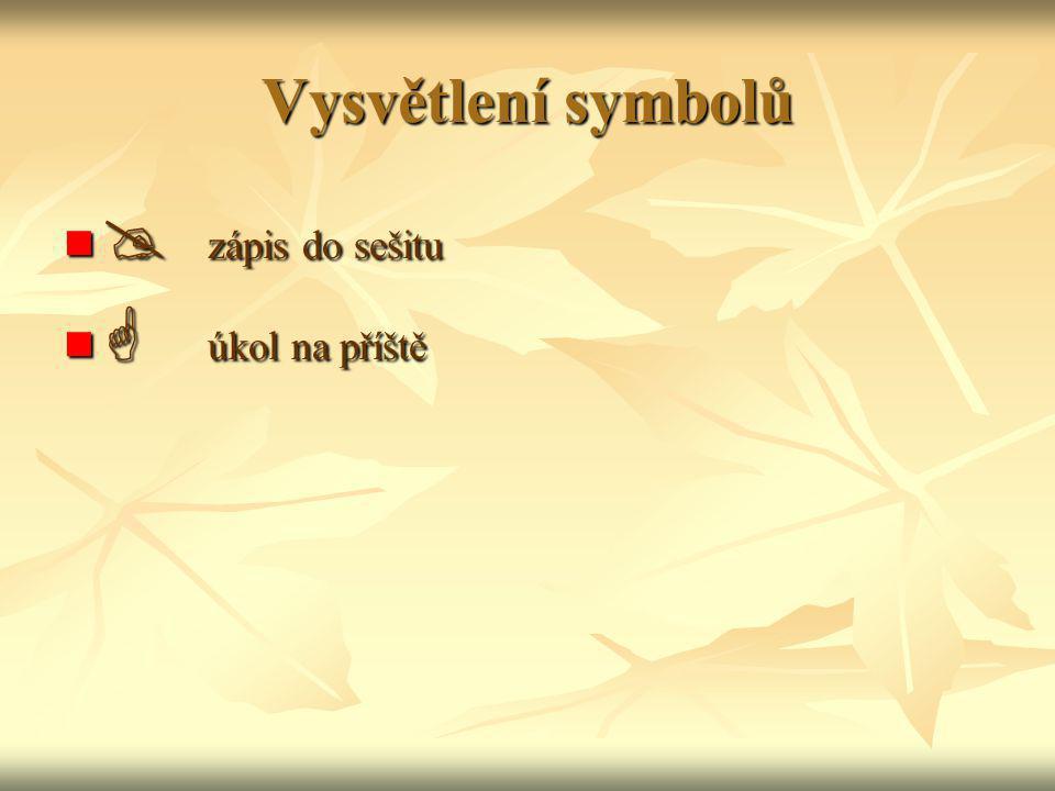 Vysvětlení symbolů  zápis do sešitu  úkol na příště