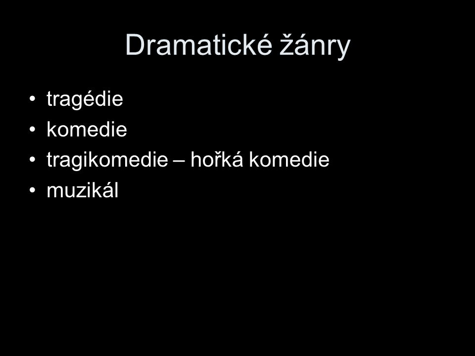 Dramatické žánry tragédie komedie tragikomedie – hořká komedie muzikál