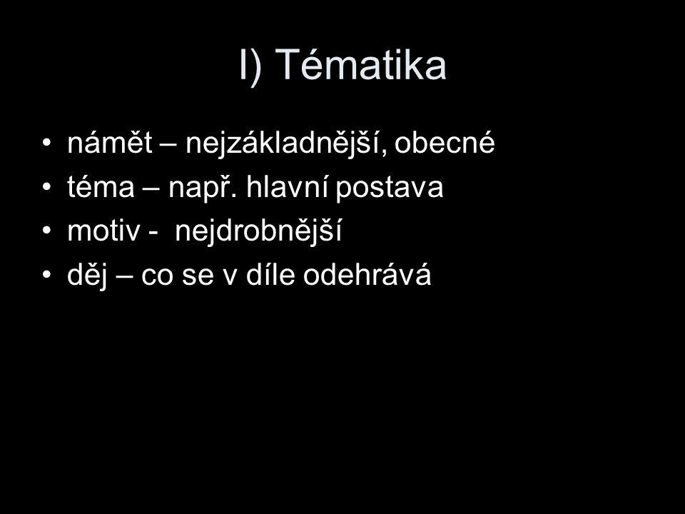 I) Tématika námět – nejzákladnější, obecné téma – např. hlavní postava