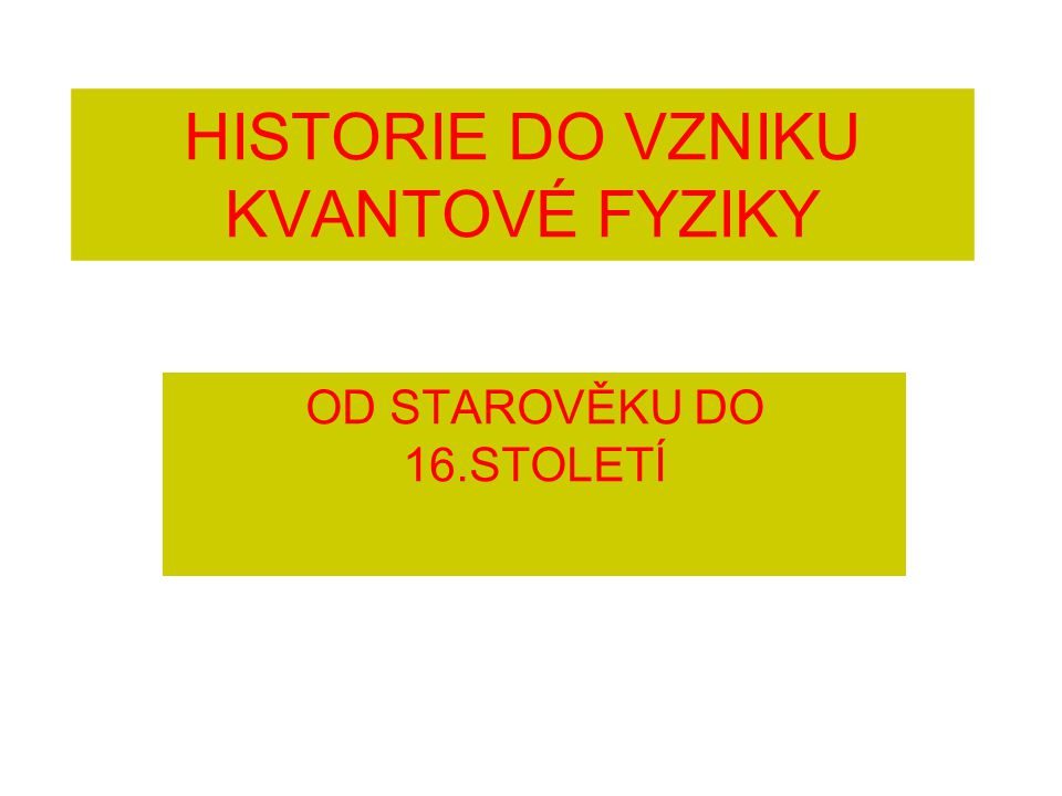 HISTORIE DO VZNIKU KVANTOVÉ FYZIKY