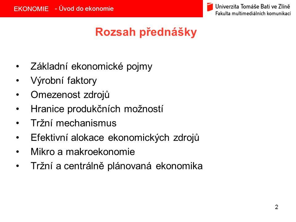 Rozsah přednášky Základní ekonomické pojmy Výrobní faktory