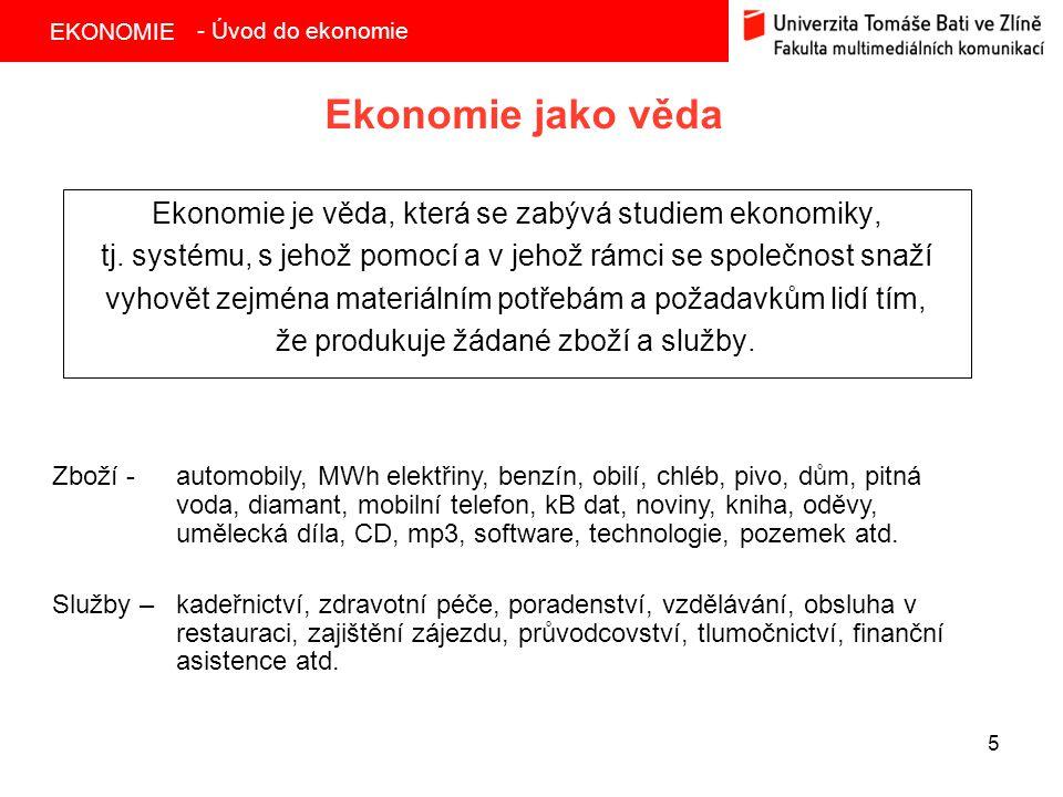 - Úvod do ekonomie Ekonomie jako věda. Ekonomie je věda, která se zabývá studiem ekonomiky,