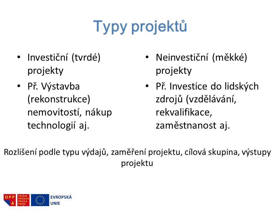 Typy projektů Investiční (tvrdé) projekty
