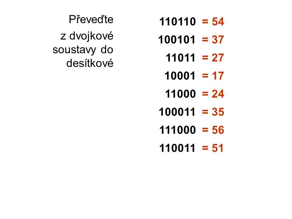 Převeďte z dvojkové soustavy do desítkové. 110110. = 54. 100101. = 37. 11011. = 27. 10001. = 17.