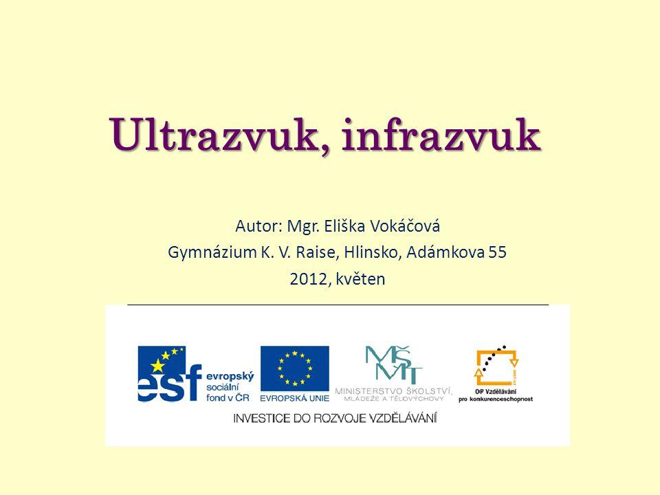 Ultrazvuk, infrazvuk Autor: Mgr. Eliška Vokáčová