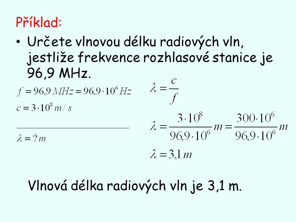 Příklad: Určete vlnovou délku radiových vln, jestliže frekvence rozhlasové stanice je 96,9 MHz.