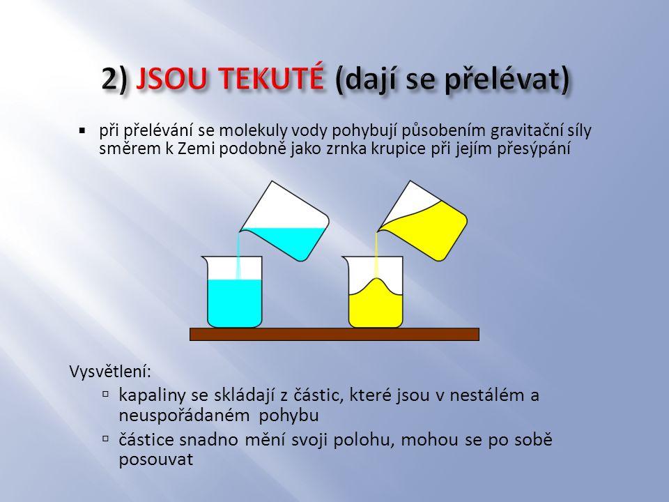 2) JSOU TEKUTÉ (dají se přelévat)