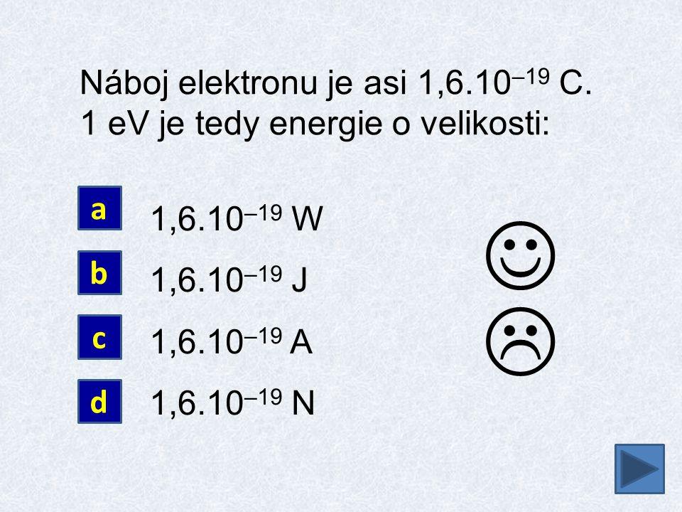 Náboj elektronu je asi 1,6.10–19 C. 1 eV je tedy energie o velikosti: