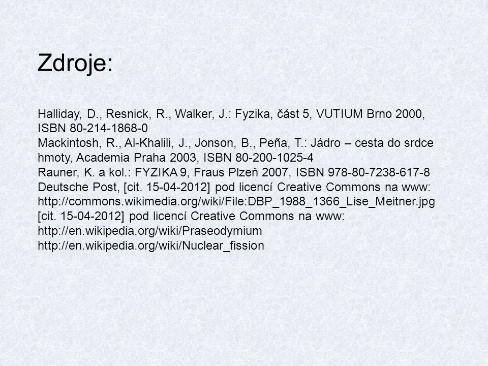 Zdroje: Halliday, D., Resnick, R., Walker, J.: Fyzika, část 5, VUTIUM Brno 2000, ISBN 80-214-1868-0.