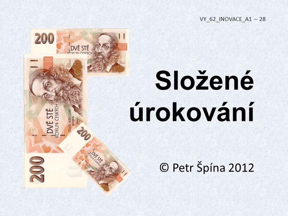 VY_62_INOVACE_A1 – 28 Složené úrokování © Petr Špína 2012